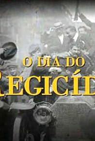 Primary photo for O Dia do Regicídio