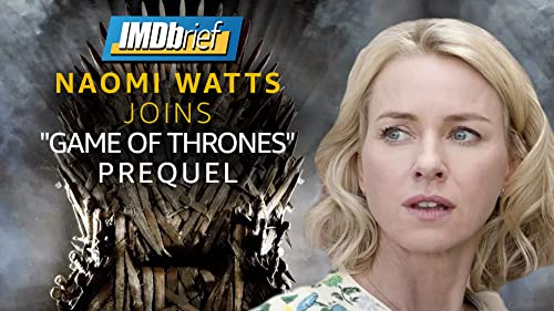 "IMDbrief: Naomi Watts Joins ""Game of Thrones"" Prequel"