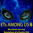 ETs Among Us 6: My Cosmic Journey - Revelations of a Psychic CEO (2020)