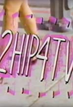 2 Hip 4 TV
