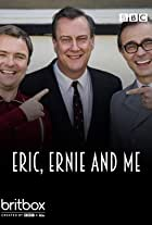 Eric, Ernie and Me