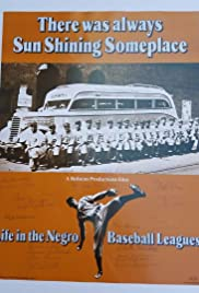 There Was Always Sun Shining Someplace: Life in the Negro Baseball Leagues Poster