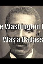 George Washington Carver was a Badass
