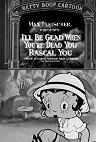 I'll Be Glad When You're Dead You Rascal You (1932)