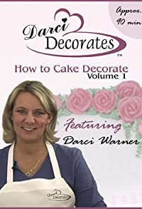 Primary photo for Darci Decorates: How to Cake Decorate - Volume 1