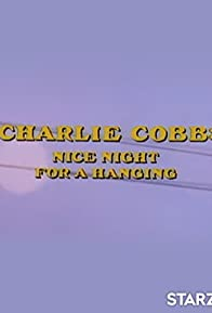 Primary photo for Charlie Cobb: Nice Night for a Hanging