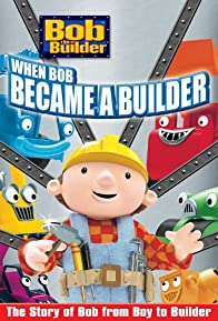 Primary photo for Bob the Builder: When Bob Became a Builder