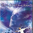 What the #$*! Do We (K)now!? (2004)