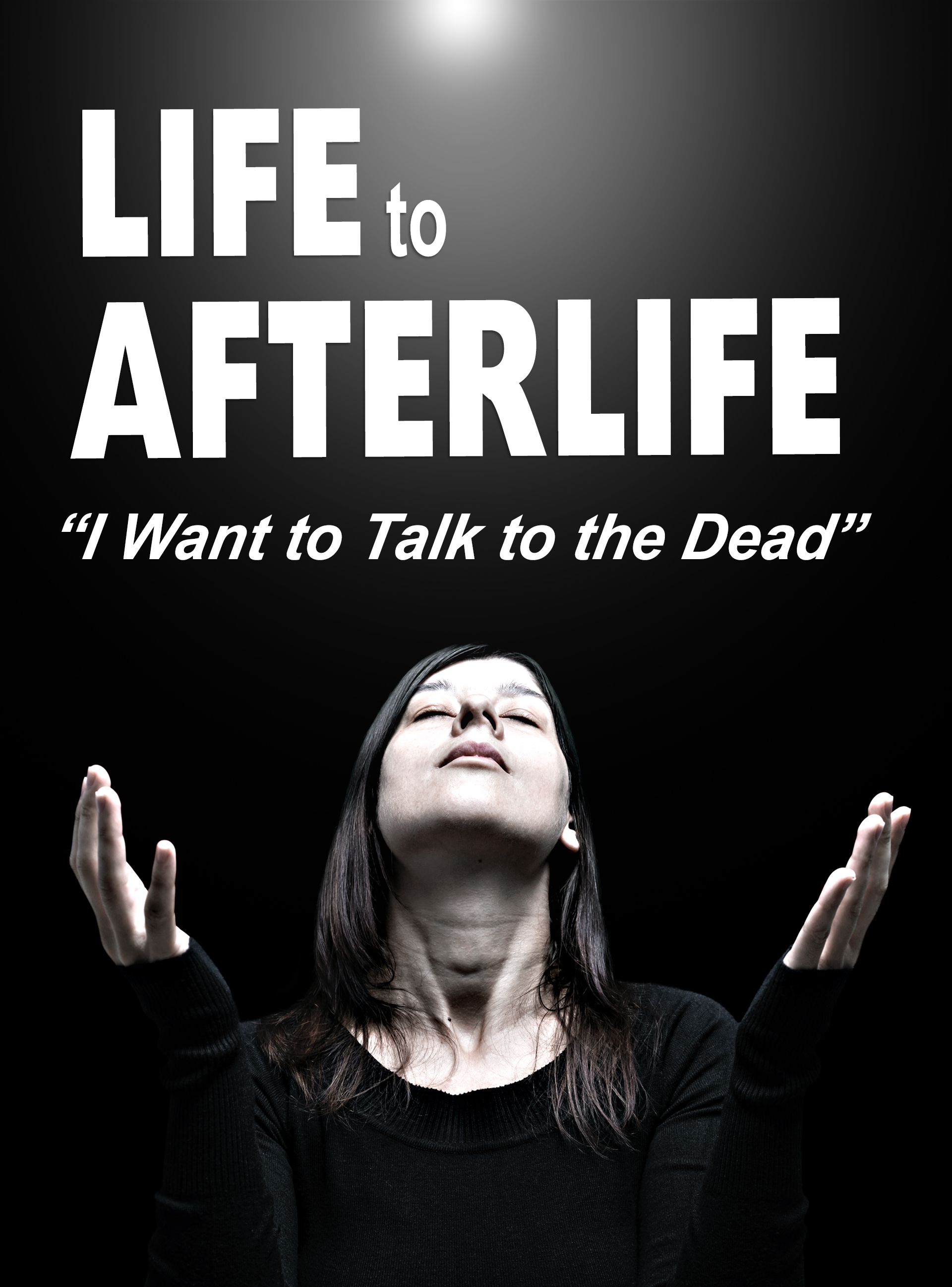 Life to Afterlife: I Want to Talk to the Dead on FREECABLE TV