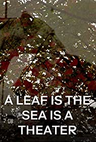 A Leaf is the Sea is a Theater (2017)