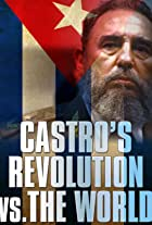 Castro's Revolution vs. The World