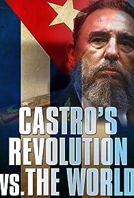 Primary photo for Castro's Revolution vs. The World