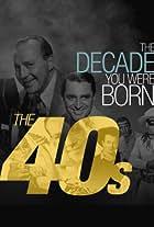 The Decade You Were Born: The 1940's