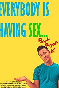 Primary photo for Everybody Is Having Sex... But Ryan