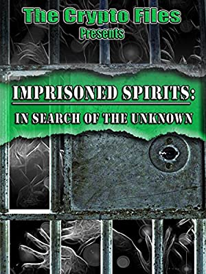 Imprisoned Spirits: In Search of the Unknown