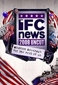 Primary photo for IFC News: 2008 Uncut