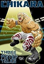 CHIKARA Three-Fisted Tales