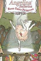 Angelina Ballerina: Rose Fairy Princess