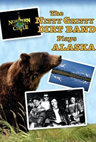 Primary photo for Northern Circle: The Nitty Gritty Dirt Band Plays Alaska
