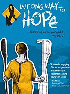 Movie trailer deutsch downloads Wrong Way to Hope: A Story of Young Adults and Cancer [hd720p]