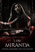 I Am Miranda: Chains, Chainsaws and the Cricket