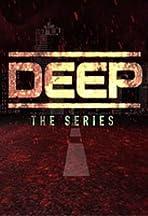 Deep: The Series