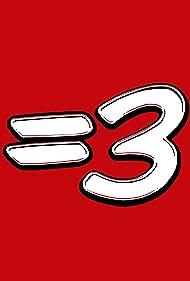 Equals Three (2009) Poster - TV Show Forum, Cast, Reviews