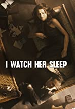 I Watch Her Sleep