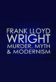 Frank Lloyd Wright: Murder, Myth & Modernism (2005)