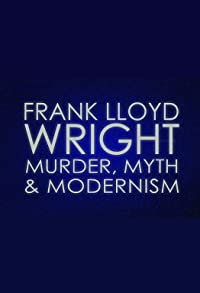 Primary photo for Frank Lloyd Wright: Murder, Myth & Modernism