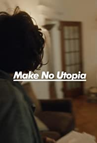 Primary photo for Make No Utopia