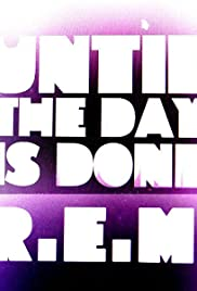 R.E.M.: Until the Day Is Done Poster