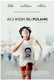 Watch Movie Aku Ingin Ibu Pulang (2016)