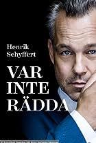Henrik Schyffert: Var inte rädda