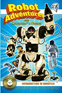 Robot Adventures with Robosapien and Friends: Introduction to Robots USA