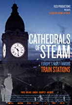 The Cathedrals of Steam - Europe's Railway Stations