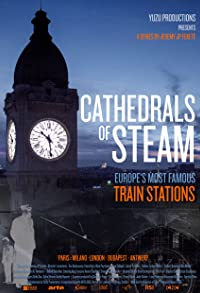 Primary photo for The Cathedrals of Steam - Europe's Railway Stations
