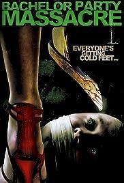 Bachelor Party Massacre(2006) Poster - Movie Forum, Cast, Reviews