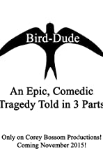 Bird-Dude: An Epic, Comedic Tragedy Told in 3 Parts