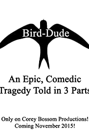 Bird-Dude: An Epic, Comedic Tragedy Told in 3 Parts Poster