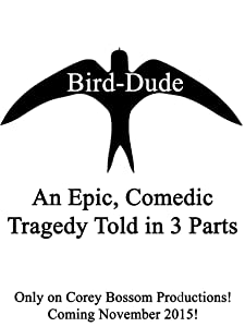 Bird-Dude: An Epic, Comedic Tragedy Told in 3 Parts 720p