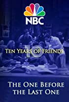 Friends: The One Before the Last One - Ten Years of Friends