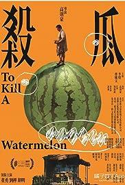 To Kill a Watermelon Poster
