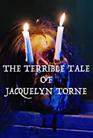 The Terrible Tale of Jacquelyn Torne (2017)