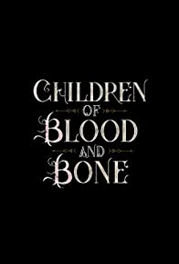 Primary photo for Children of Blood and Bone