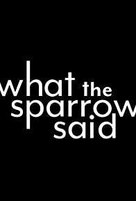 Primary photo for What the Sparrow Said