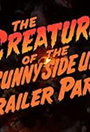 The Creature of the Sunny Side Up Trailer Park Poster