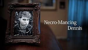 Necro-Mancing Dennis 2018 19