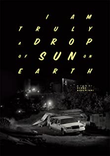 I Am Truly a Drop of Sun on Earth (2017)