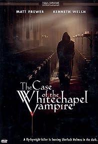 Primary photo for The Case of the Whitechapel Vampire